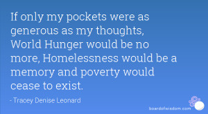 If only my pockets were as generous as my thoughts, World Hunger would ...