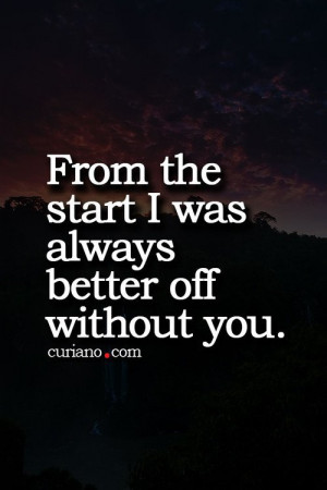 Better off without you….