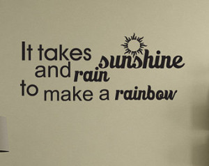 It takes Sunshine and Rain to Make a Rainbow Vinyl Wall Decal Quotes ...