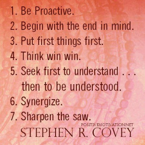... to be understood. (6)Synergize. (7)Sharpen the saw. ~ Stephen R. Covey