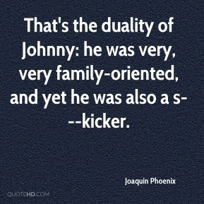 Joaquin Phoenix - That's the duality of Johnny: he was very, very ...