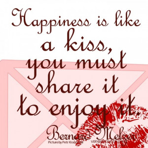 happiness is like a kiss you must share it to enjoy it quotes.kiss ...