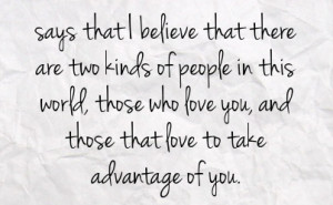 ... world those who love you and those that love to take advantage of you