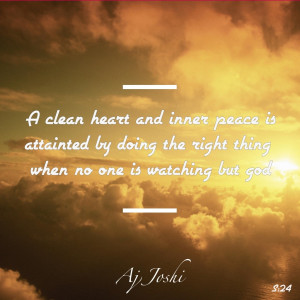 clean heart and inner peace is attainted by doing the right thing ...