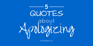 Who Says 'I'm Sorry' by Text? 5 Quotes About Apologizing