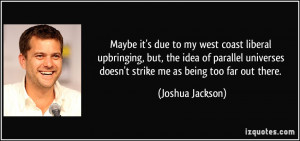 More Joshua Jackson Quotes