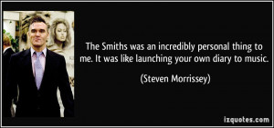 The Smiths was an incredibly personal thing to me. It was like ...