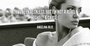 quote-Angelina-Jolie-ive-been-reckless-but-im-not-a-90030