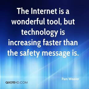 The Internet is a wonderful tool, but technology is increasing faster ...