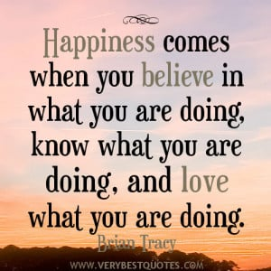 happiness quotes, Brian Tracy Quotes, Happiness comes when you believe ...