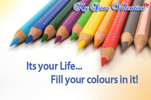 motivational quotes - It's you life...Fill your colours
