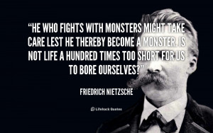 fights with monsters might take care lest he thereby become a monster