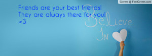 friends are your best friends! they are always there for you! 3 ...