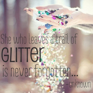 She who leaves a trail of GLITTER is never forgotten... #FireMeUp11 ...
