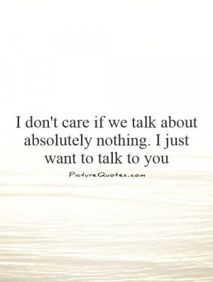 ... care if we talk about absolutely nothing. I just want to talk to you