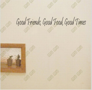 GOOD FRIENDS, GOOD FOOD, GOOD TIMES Vinyl wall quotes and sayings home ...