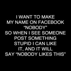Funny Facebook Status - Nobody Likes This ~ Motivational funny ...