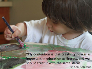 My contention is that creativity now is as important in education as ...