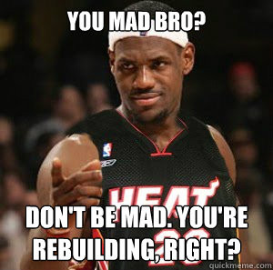 ... Scumbag LeBron James - you mad bro dont be mad youre rebuilding right