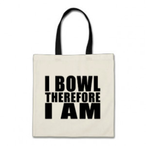 Funny Bowlers Quotes Jokes : I Bowl Therefore I am Bags