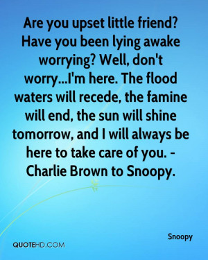 worrying? Well, don't worry...I'm here. The flood waters will recede ...