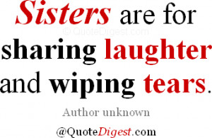 Sister quote: Sisters are for sharing laughter and wiping tears ...
