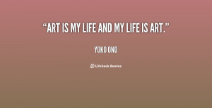 quote-Yoko-Ono-art-is-my-life-and-my-life-28811.png
