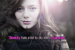 "... Quote: ""Beauty has a lot to do with character."" ~ Kevyn Aucoin"