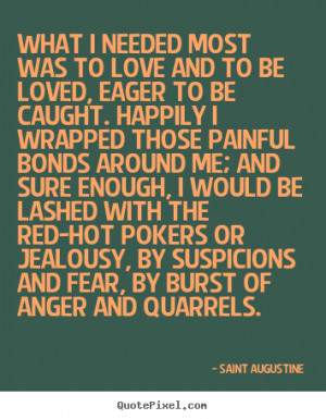 ... most was to love and to be loved, eager.. Saint Augustine great love