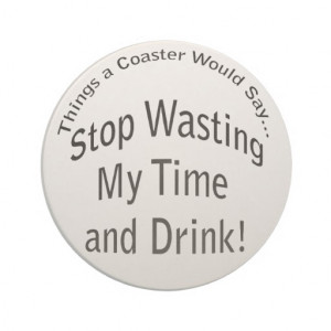 Wasting My Time and Drink Coaster