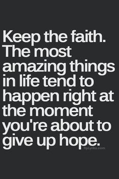 ... life tend to happen right at the moment you're about to give up hope