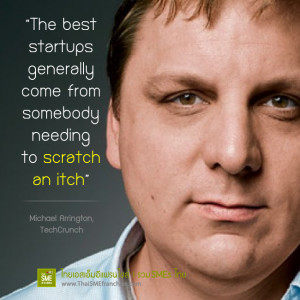 The best startups generally come from somebody needing to scratch an ...