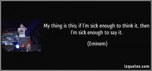 quote-my-thing-is-this-if-i-m-sick-enough-to-think-it-then-i-m-sick ...