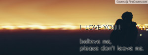 love you ! believe me , Pictures , please don't leave me. , Pictures