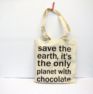 ... earth it's the only planet with chocolate – reusable shopping bag