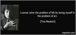 cannot solve the problem of life by losing myself in the problem of ...