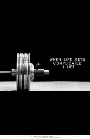 Complicated Quotes Weight Lifting Quotes