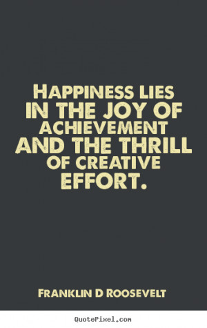 ... quotes - Happiness lies in the joy of achievement.. - Inspirational