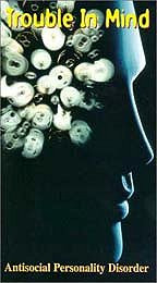 Trouble in Mind: Antisocial Personality Disorder (1999)