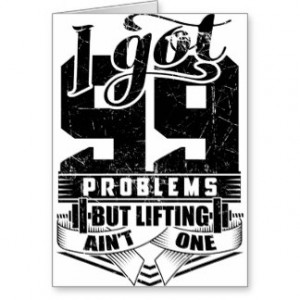 Got 99 Problems But Lifting Ain't One Greeting Card