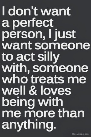 ... , someone who treats me well & loves being with me more than anything