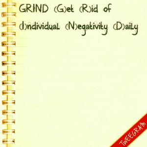 RISE & GRIND (G)et (R)id of (I)ndividual (N)egativity (D)aily # ...