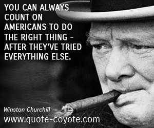 Winston Churchill quotes - You can always count on Americans to do the ...