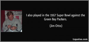 ... in the 1967 Super Bowl against the Green Bay Packers. - Jim Otto