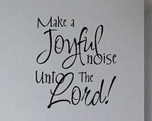 Make A Joyful noise unto the lord - Vinyl Wall Decal - Wall Quotes ...