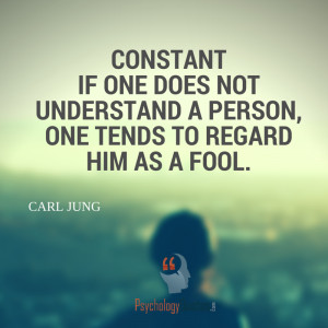 If one does not understand a person, one tends to regard him as a fool ...