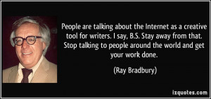 ... Stop talking to people around the world and get your work done. - Ray