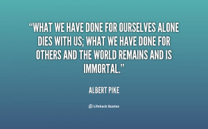 quote-Albert-Pike-what-we-have-done-for-ourselves-alone-92899.png