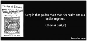 Sleep is that golden chain that ties health and our bodies together ...