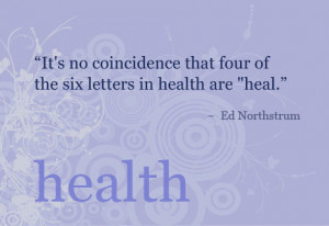 Health is a relationship between you and your body. ~TerriGuillemets